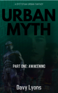 Davy Lyons Urban Myth Part One Awakening A Dystopian Urban Fantasy